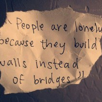 People+are+lonely+because+they+build+walls+instead+of+bridges-1